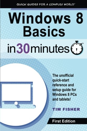 9781939924131: Windows 8 Basics In 30 Minutes: The quick-start reference for users moving from Windows 7, Vista, and XP