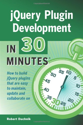 9781939924148: jQuery Plugin Development in 30 Minutes: How to build jQuery plugins that are easy to maintain, update, and collaborate on
