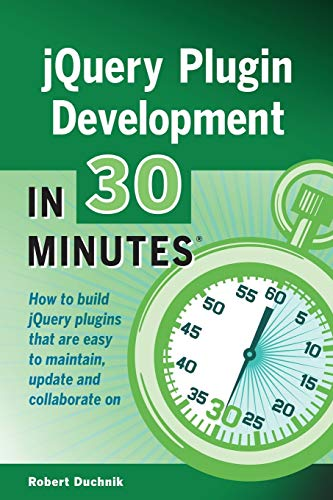 9781939924285: jQuery Plugin Development In 30 Minutes: How to build jQuery plugins that are easy to maintain, update, and collaborate on