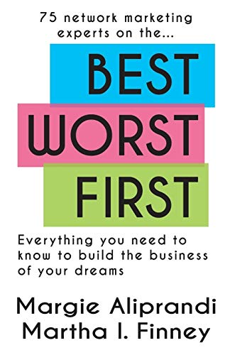 9781939927675: Best Worst First: 75 Network Marketing Experts on Everything You Need to Know to Build the Business of Your Dreams