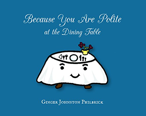 Because You Are Polite at the Dining Table: Ginger Johnston Philbrick