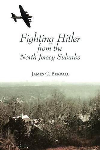 Fighting Hitler from the North Jersey Suburbs: Berrall, James C.