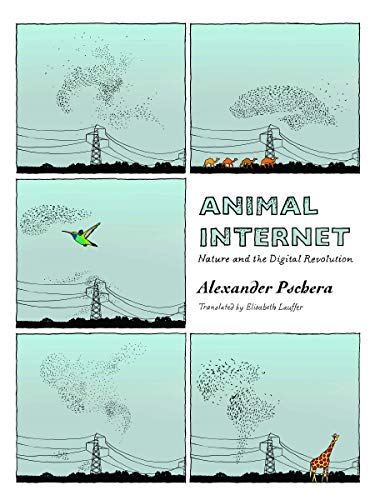 Animal Internet: Nature and the Digital Revolution: Alexander Pschera