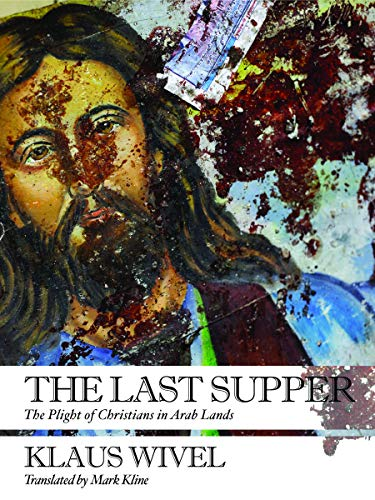 9781939931344: The Last Supper: The Plight of Christians in Arab Lands