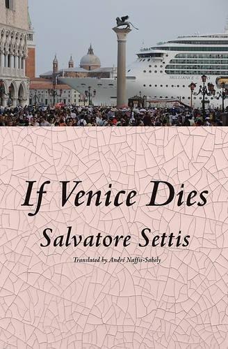 If Venice Dies: Settis, Salvatore