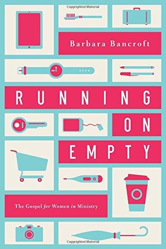 Running on Empty The Gospel for Women: Bancroft, Barbara