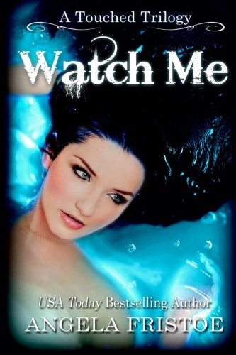 9781939947079: Watch Me (A Touched Trilogy) (Volume 3)