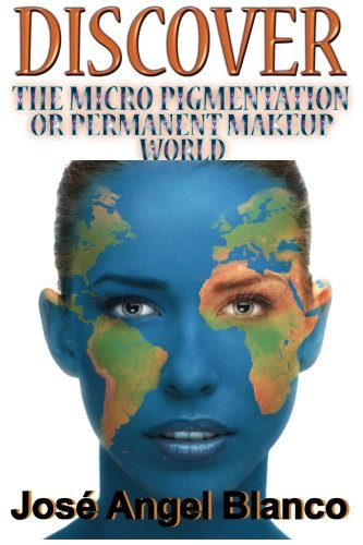 9781939948328: Discover the Micro Pigmentation or Permanent Makeup World