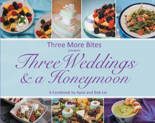 9781939954121: Three More Bites Presents: Three Weddings and a Honeymoon - A Cookbook by Ayoe and Bob Lai