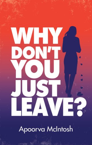 Why Don't You Just Leave?: Apoorva McIntosh