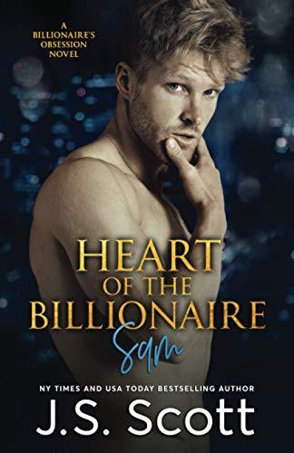 Heart Of The Billionaire: : (The Billionaire's Obsession ~ Sam) (1939962323) by Scott, J. S.