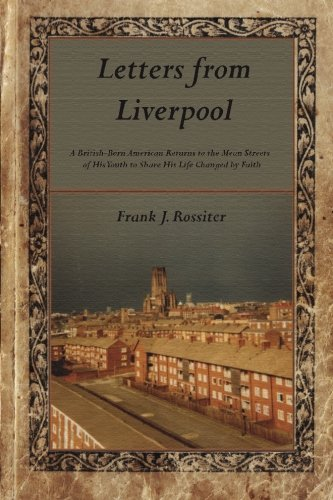 9781939989024: Letters from Liverpool: A British-Born American Returns to the Mean Streets of His Youth to Share His Life Changed by Faith