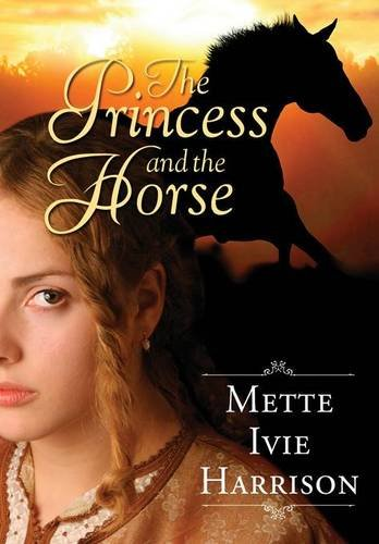 The Princess and the Horse: Harrison, Mette Ivie