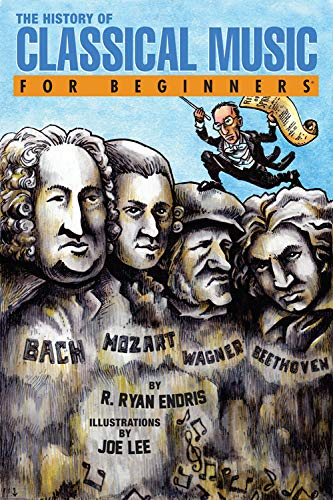 The History of Classical Music For Beginners: R. Ryan Endris