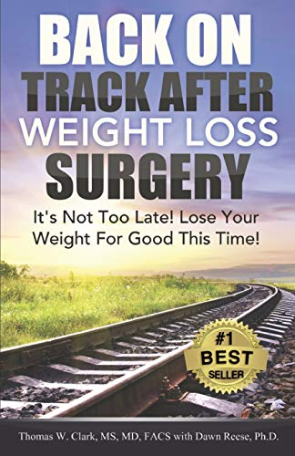 Back On Track After Weight Loss Surgery: It's Not Too Late! Lose Your Weight For Good This Time...