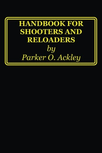 Handbook for Shooters and Reloaders: Parker O Ackley
