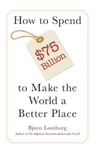 How to Spend $75 Billion to Make the World a Better Place (1940003016) by Bjørn Lomborg