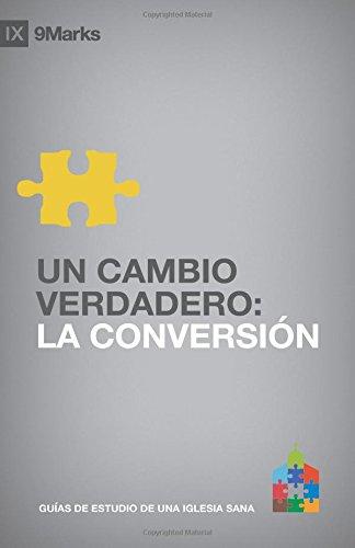 9781940009247: UN CAMBIO VERDADERO (Real Change): LA CONVERSION (Conversion) (Guías de Estudio 9Marcas de una Iglesia Sana) (Spanish Edition)