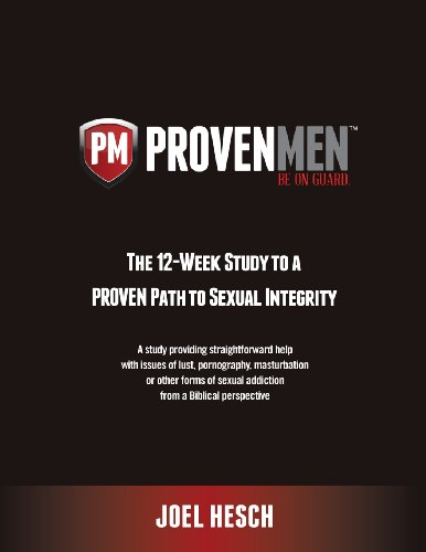9781940011028: Proven Men: The 12-Week Study to a Proven Path to Sexual Integrity, a Study Providing Straightforward Help with Issues of Lust, Po