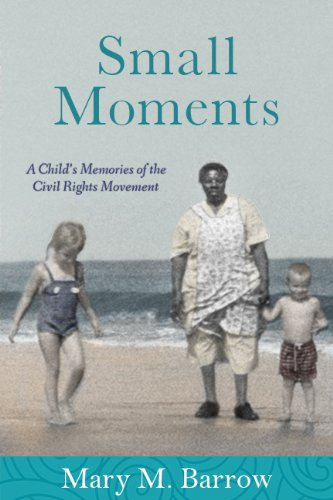 Small Moments: A Child's Memories of the Civil Rights Movement: Barrow, Mary M.