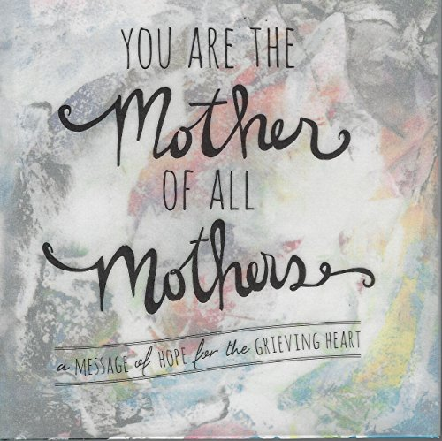 You Are the Mother of All Mothers - A Message of Hope for the Grieving Heart: Wise Ink Creative + ...