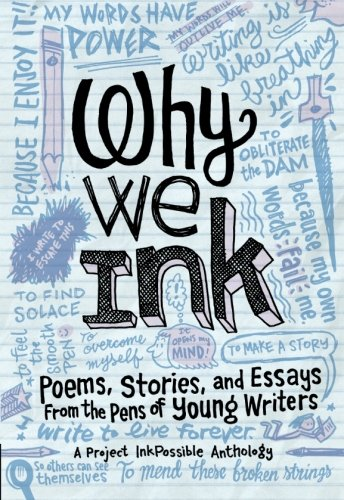 9781940014692: Why We Ink: Poems, Stories, and Essays From the Pens of Young Writers (InkPossible Anthology) (Volume 1)