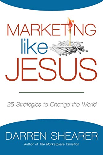 Marketing Like Jesus: 25 Strategies to Change the World: Darren Shearer