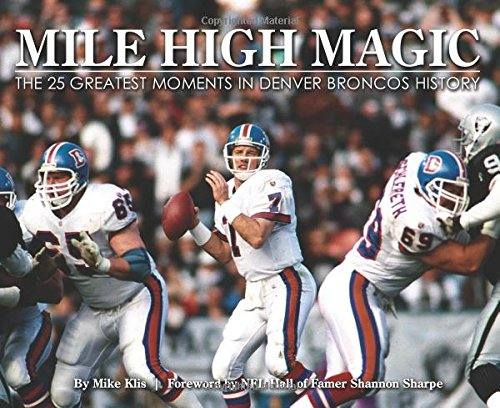 9781940056265: Mile High Magic - The 25 Greatest Moments in Denver Broncos History