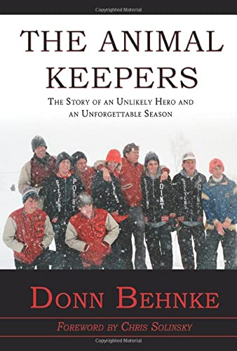 9781940056319: The Animal Keepers - The Story of an Unlikely Hero and an Unforgettable Season