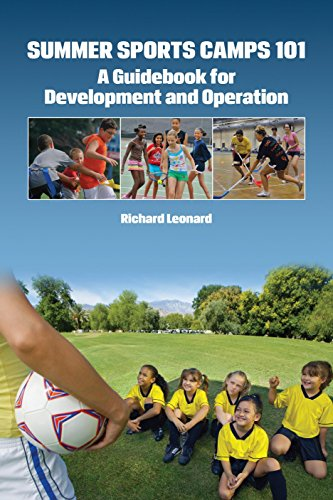 Summer Sports Camps 101: A Guidebook for Development and Operation: Leonard, Richard
