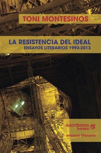 9781940075051: La resistencia del ideal - ensayos literarios 1993-2013 -