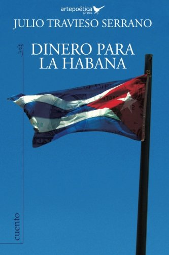 Dinero para La Habana (Spanish Edition): Serrano, Julio Travieso