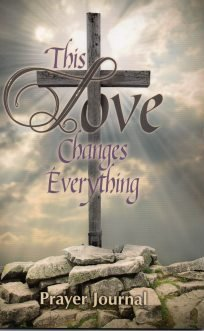 9781940088235: This Love Changes Everything: Prayer Journal