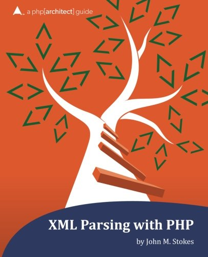 XML Parsing with PHP: a php[architect] guide: Stokes, John M