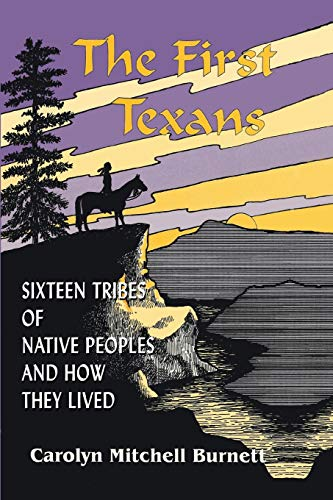 9781940130088: The First Texans: Sixteen Tribes of Native Peoples and How They Lived