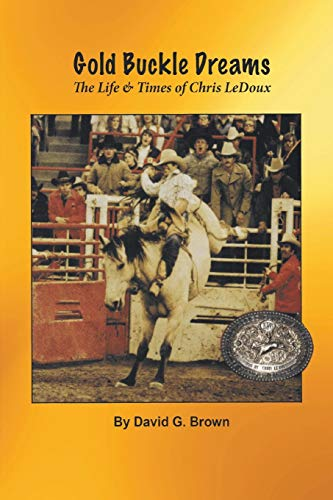 9781940130132: Gold Buckle Dreams: The Life & Times of Chris LeDoux