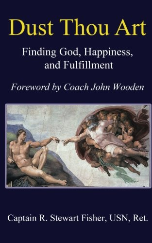 Dust Thou Art: Finding God, Happiness, and Fulfillment: Fisher, R. Stewart
