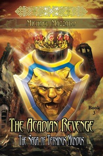 9781940145556: The Acadian Revenge (The Saga of Terminus Mundus) (Volume 3)