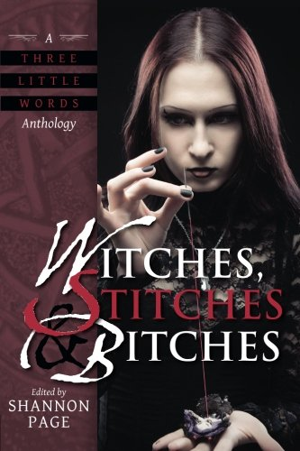 9781940154015: Witches, Stitches & Bitches: A Three Little Words Anthology (Volume 1)