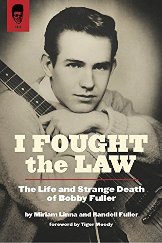 I Fought the Law: The Life and Strange Death of Bobby Fuller: Kicks Books