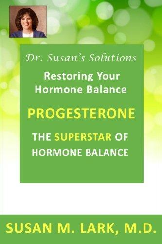 Dr. Susans Solutions: Progesterone - The Superstar of Hormone Balance: The Superstar of Hormone ...