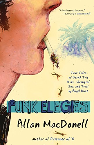 9781940207612: Punk Elegies: True Tales of Death Trip Kids, Wrongful Sex, and Trial by Angel Dust