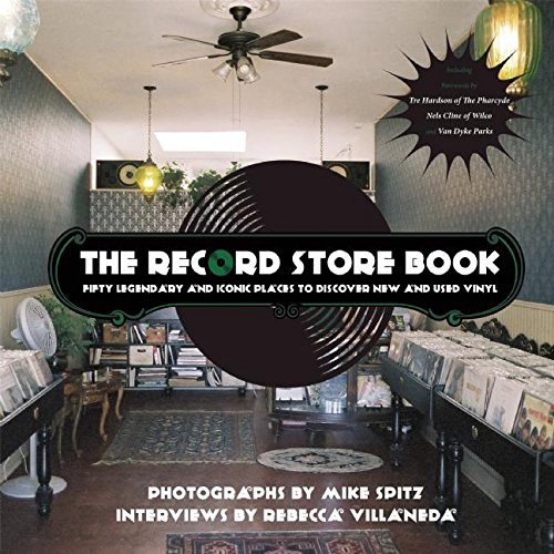 The Record Store Book: Fifty Legendary and Iconic Places to Discover New and Used Vinyl: Villaneda,...