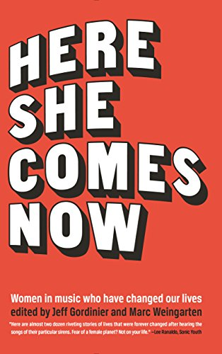 9781940207735: Here She Comes Now: Women in Music Who Have Changed Our Lives
