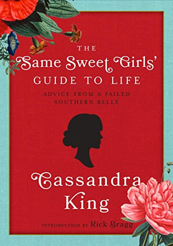 The Same Sweet Girl's' Guide to Life: Advice from a Failed Southern Belle: King, ...