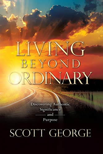 9781940243399: Living Beyond Ordinary: Discovering Authentic Significance and Purpose
