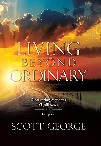 9781940243429: Living Beyond Ordinary: Discovering Authentic Significance and Purpose