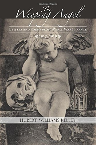 9781940244709: The Weeping Angel: Letters and Poems from World War I France
