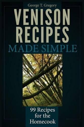 Venison Recipes Made Simple: 99 Recipes for the Homecook (Paperback)