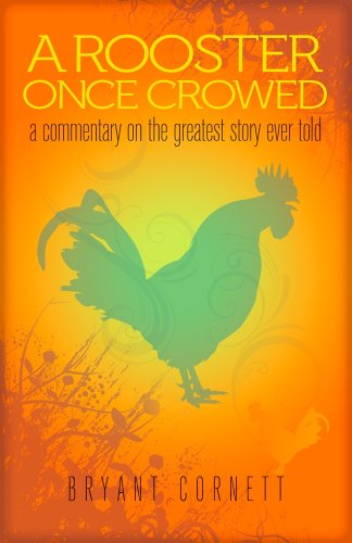 9781940262079: A Rooster Once Crowed: A Commentary on the Greatest Story Ever Told